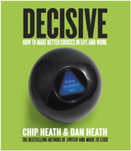 Decisive, by Chip & Dan Heath